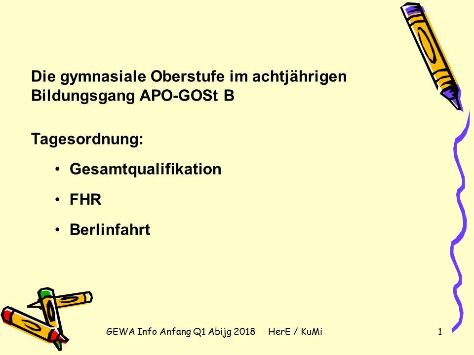 GEWA Info Anfang Q1 Abijg 2018 HerE / KuMi1 Die gymnasiale Oberstufe im achtjährigen Bildungsgang APO-GOSt B Tagesordnung: Gesamtqualifikation FHR Berlinfahrt