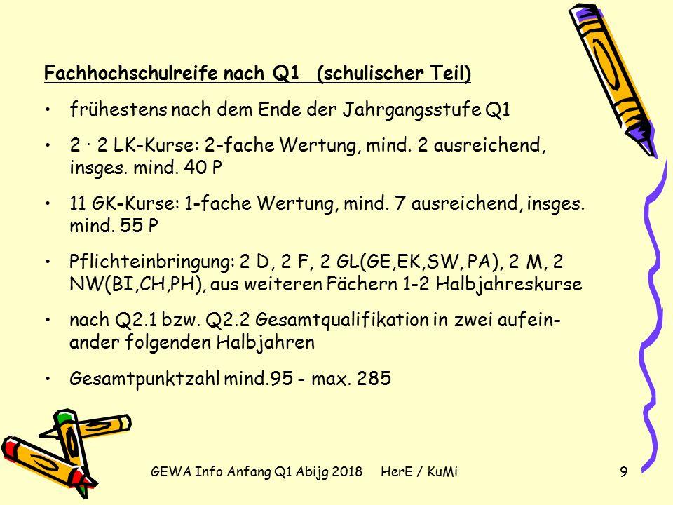 GEWA Info Anfang Q1 Abijg 2018 HerE / KuMi9 Fachhochschulreife nach Q1 (schulischer Teil) frühestens nach dem Ende der Jahrgangsstufe Q1 2 · 2 LK-Kurse: 2-fache Wertung, mind.