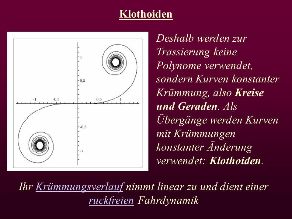 Klothoiden Deshalb werden zur Trassierung keine Polynome verwendet, sondern Kurven konstanter Krümmung, also Kreise und Geraden.