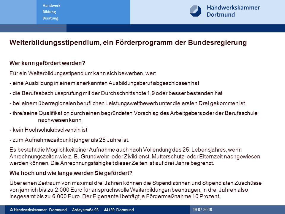 © Handwerkskammer Musterstadt, Musterstraße 123, 12345 Musterstadt© Handwerkskammer Dortmund · Ardeystraße 93 · 44139 Dortmund Weiterbildungsstipendium, ein Förderprogramm der Bundesregierung Wer kann gefördert werden.