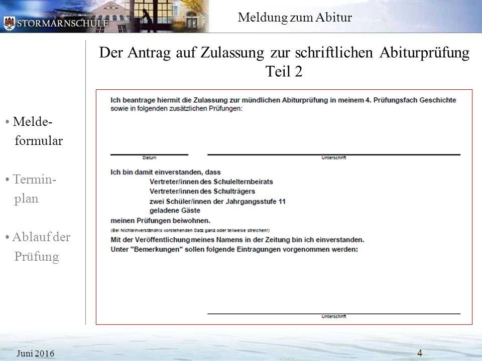 Melde- formular Termin- plan Ablauf der Prüfung Meldung zum Abitur Der Antrag auf Zulassung zur schriftlichen Abiturprüfung Teil 2 Juni 20164