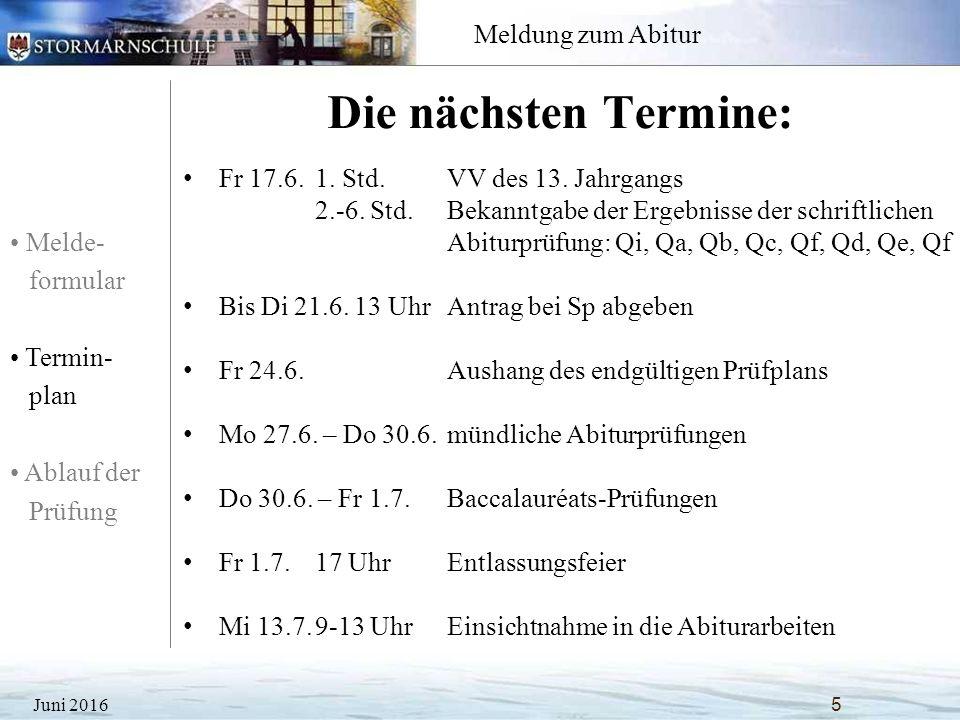 Melde- formular Termin- plan Ablauf der Prüfung Meldung zum Abitur Die nächsten Termine: Juni 20165 Fr 17.6.1.