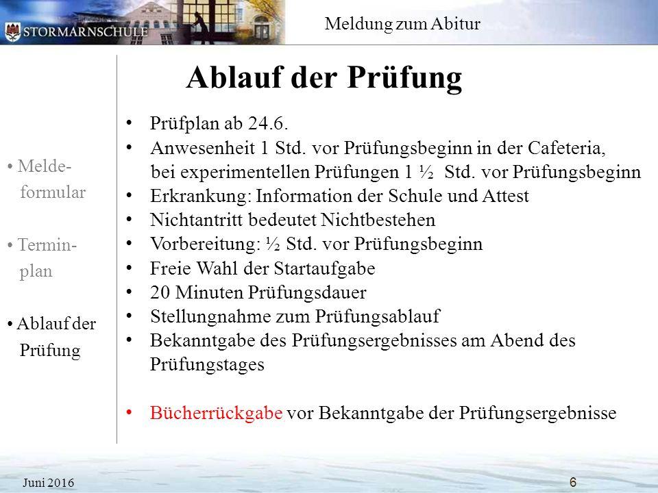 Melde- formular Termin- plan Ablauf der Prüfung Meldung zum Abitur Ablauf der Prüfung Juni 20166 Prüfplan ab 24.6.
