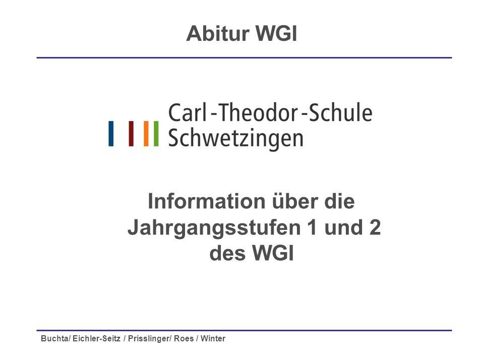 Buchta/ Eichler-Seitz / Prisslinger/ Roes / Winter Information über die Jahrgangsstufen 1 und 2 des WGI Abitur WGI