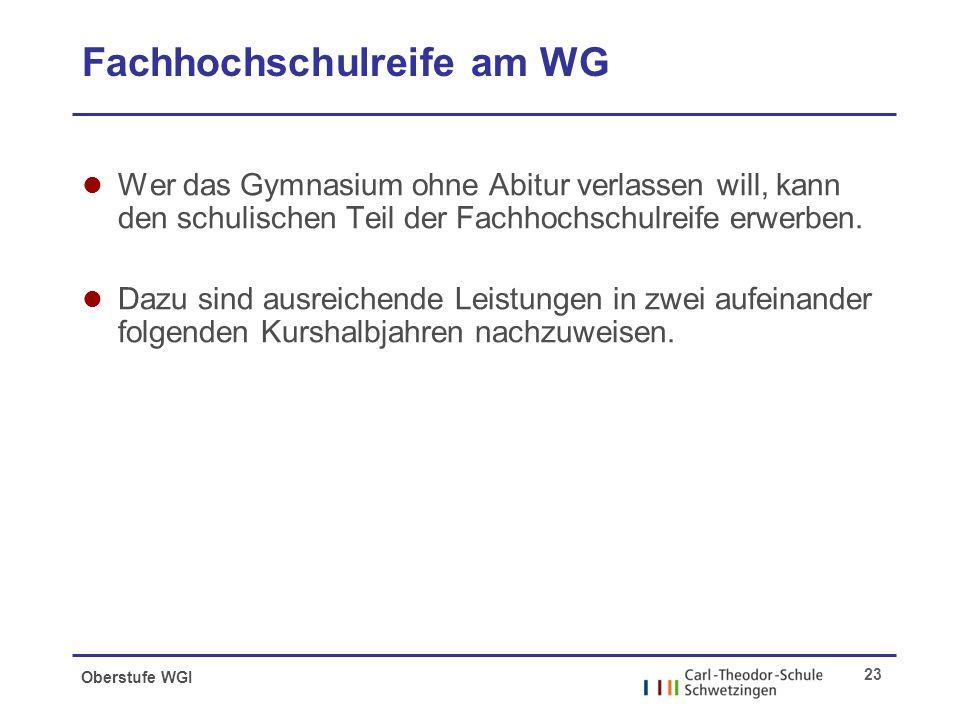 Oberstufe WGI 23 Fachhochschulreife am WG l Wer das Gymnasium ohne Abitur verlassen will, kann den schulischen Teil der Fachhochschulreife erwerben.