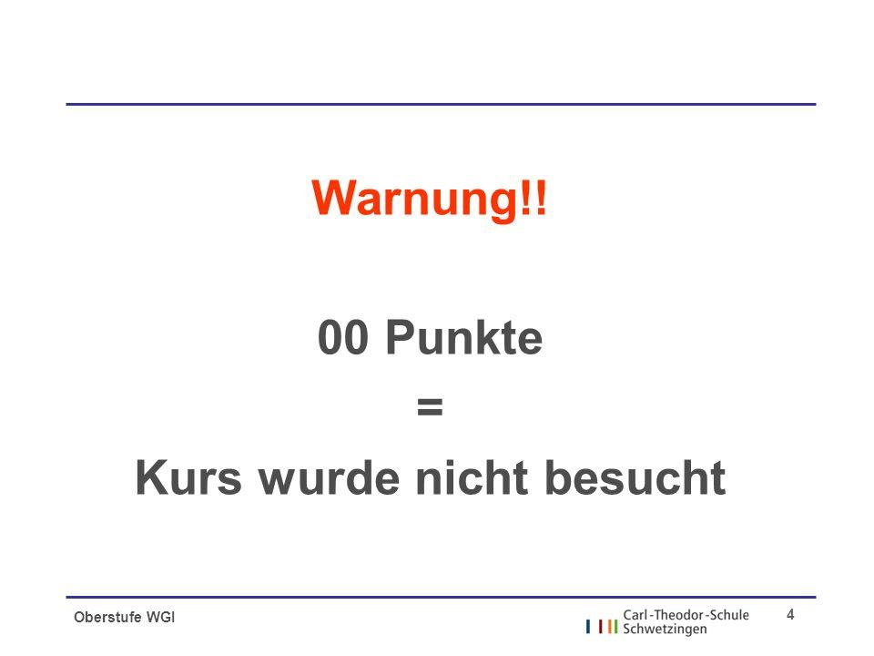 Oberstufe WGI 4 Warnung!! 00 Punkte = Kurs wurde nicht besucht