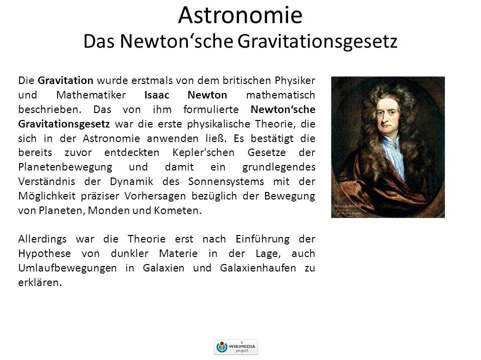 Astronomie Das Newton'sche Gravitationsgesetz Die Gravitation wurde erstmals von dem britischen Physiker und Mathematiker Isaac Newton mathematisch beschrieben.