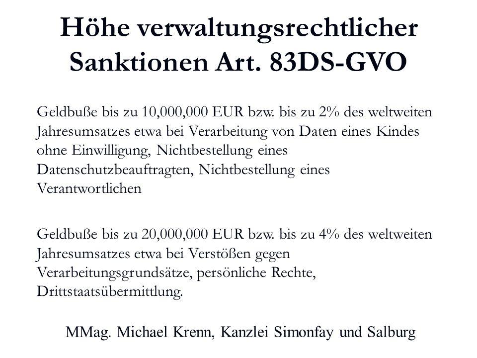 Höhe verwaltungsrechtlicher Sanktionen Art. 83DS-GVO Geldbuße bis zu 10,000,000 EUR bzw.