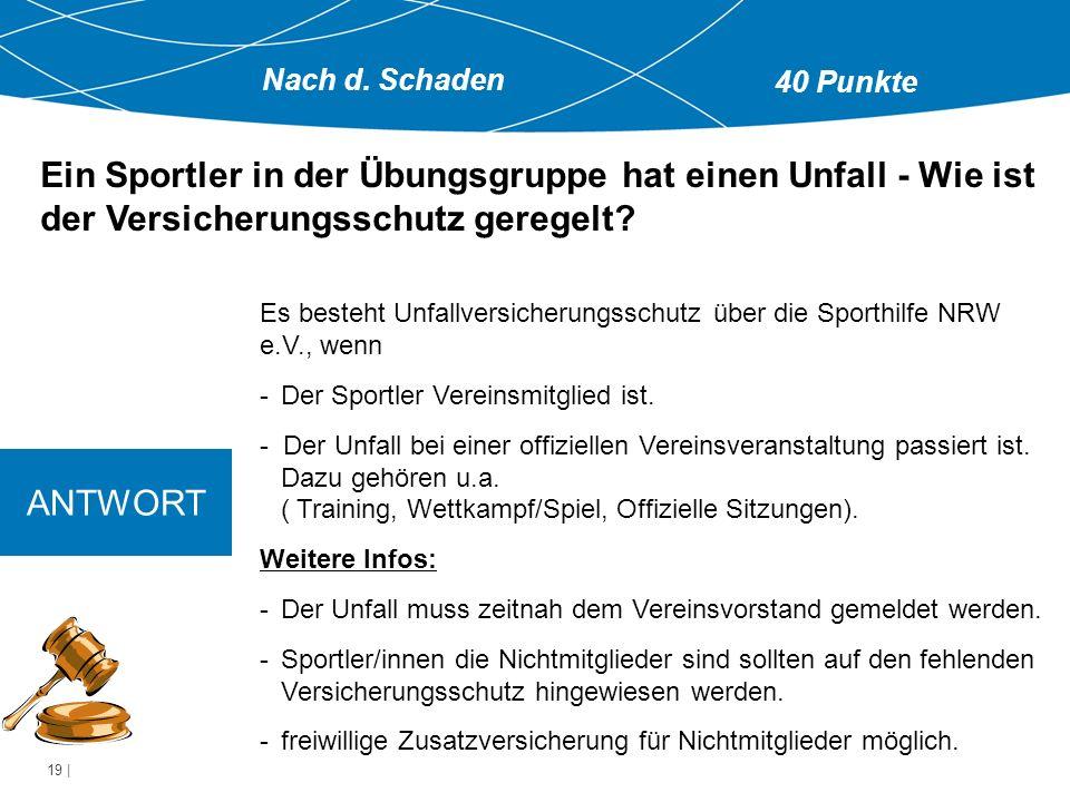 19   ANTWORT Es besteht Unfallversicherungsschutz über die Sporthilfe NRW e.V., wenn -Der Sportler Vereinsmitglied ist.