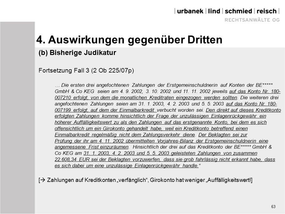 (b) Bisherige Judikatur Fortsetzung Fall 3 (2 Ob 225/07p) … Die ersten drei angefochtenen Zahlungen der Erstgemeinschuldnerin auf Konten der BE***** GmbH & Co KEG seien am 4.