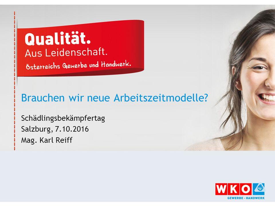 Brauchen wir neue Arbeitszeitmodelle Schädlingsbekämpfertag Salzburg, 7.10.2016 Mag. Karl Reiff
