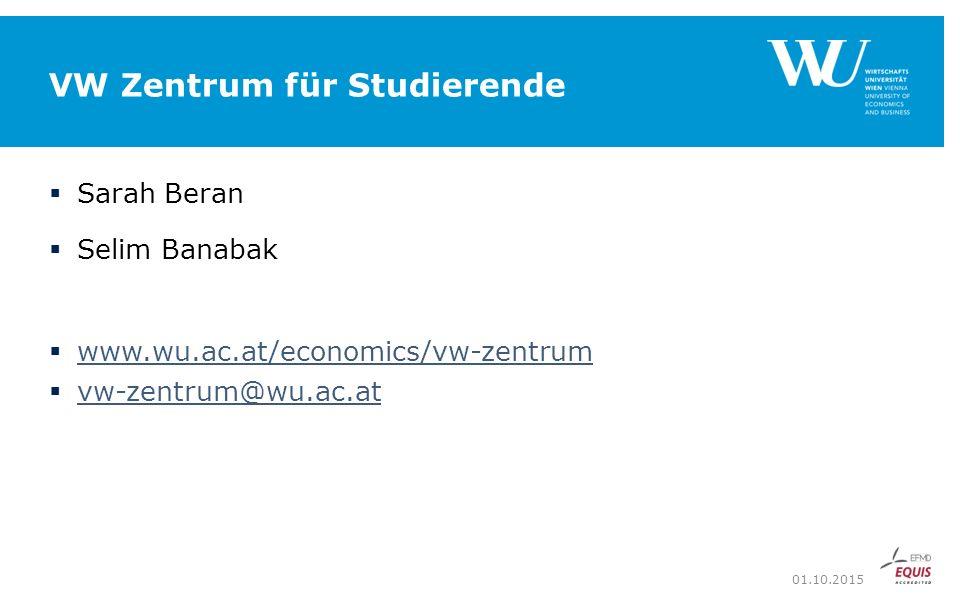 VW Zentrum für Studierende  Sarah Beran  Selim Banabak  www.wu.ac.at/economics/vw-zentrum www.wu.ac.at/economics/vw-zentrum  vw-zentrum@wu.ac.at vw-zentrum@wu.ac.at 01.10.2015