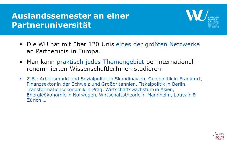 Auslandssemester an einer Partneruniversität  Die WU hat mit über 120 Unis eines der größten Netzwerke an Partnerunis in Europa.