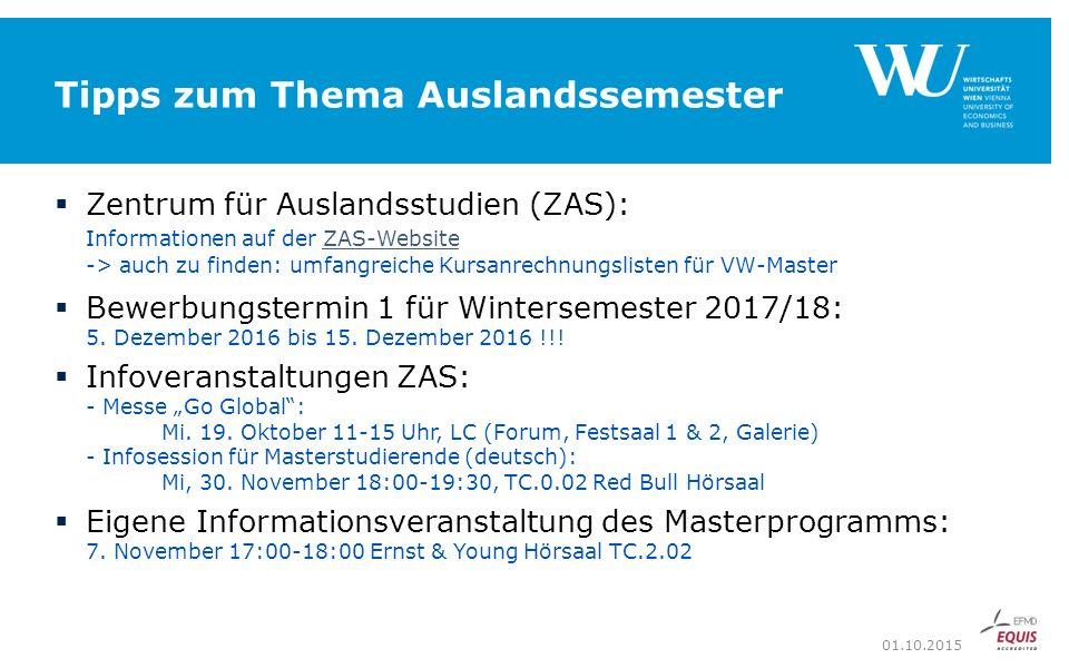 Tipps zum Thema Auslandssemester  Zentrum für Auslandsstudien (ZAS): Informationen auf der ZAS-Website -> auch zu finden: umfangreiche Kursanrechnungslisten für VW-MasterZAS-Website  Bewerbungstermin 1 für Wintersemester 2017/18: 5.