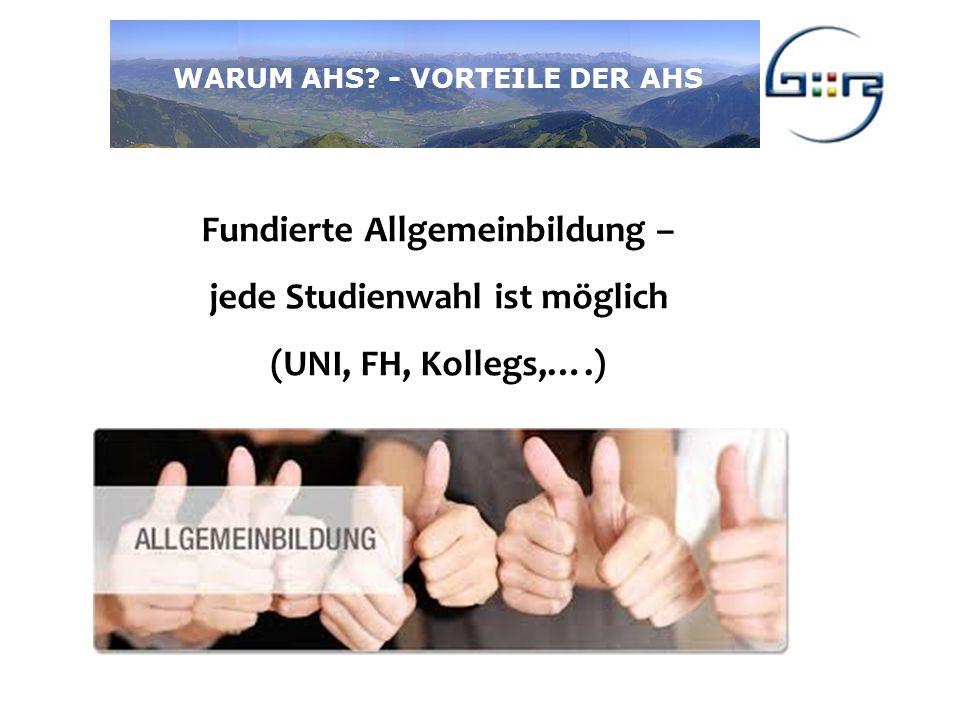 Fundierte Allgemeinbildung – jede Studienwahl ist möglich (UNI, FH, Kollegs,….) WARUM AHS.