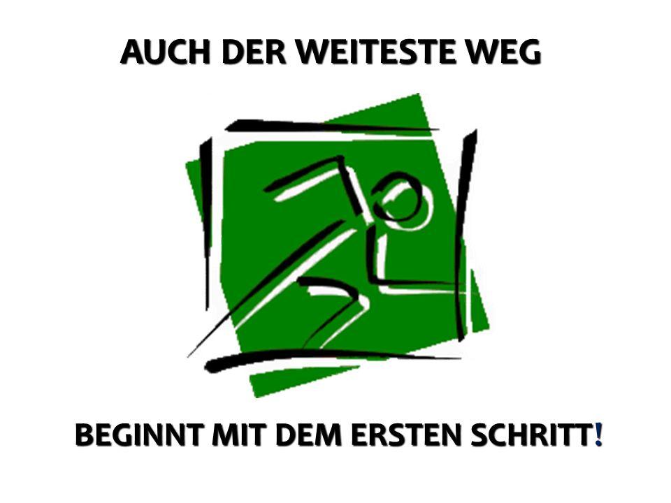 BEGINNT MIT DEM ERSTEN SCHRITT! AUCH DER WEITESTE WEG