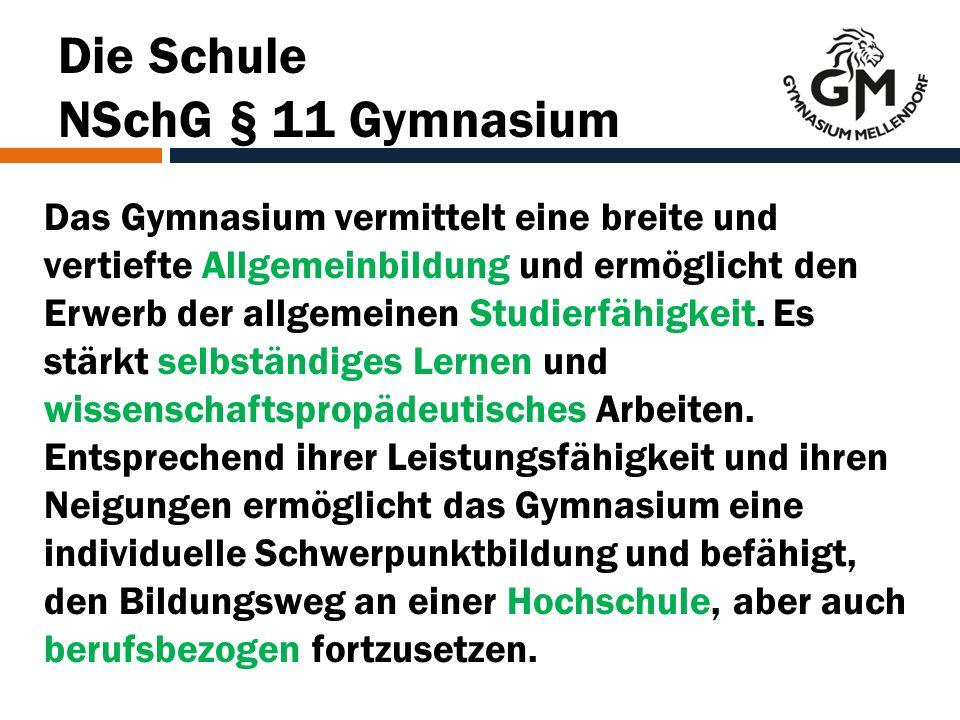 Die Schule NSchG § 11 Gymnasium Das Gymnasium vermittelt eine breite und vertiefte Allgemeinbildung und ermöglicht den Erwerb der allgemeinen Studierfähigkeit.
