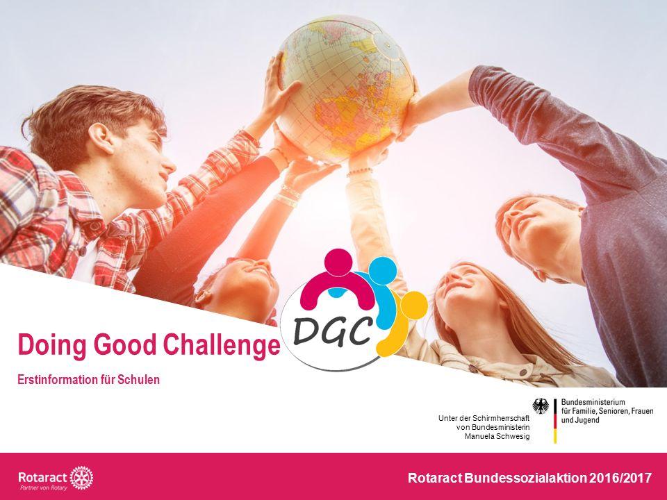 Erstinformation für Schulen Rotaract Bundessozialaktion 2016/2017 Doing Good Challenge Unter der Schirmherrschaft von Bundesministerin Manuela Schwesig