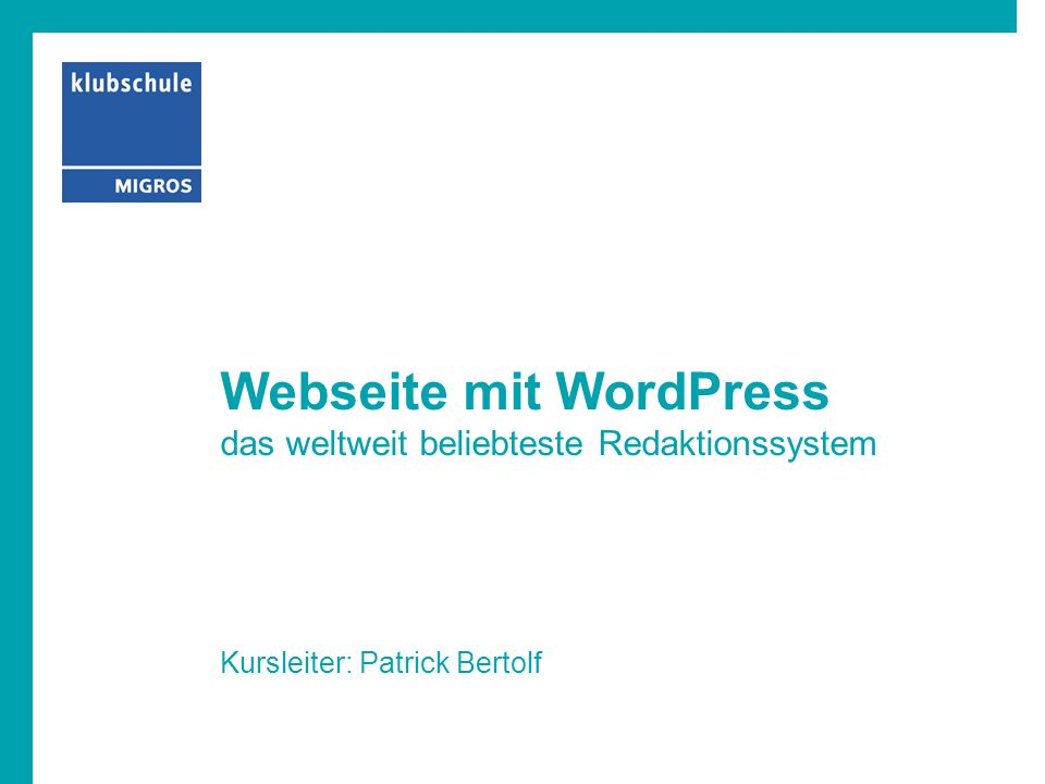 Webseite mit WordPress das weltweit beliebteste Redaktionssystem Kursleiter: Patrick Bertolf