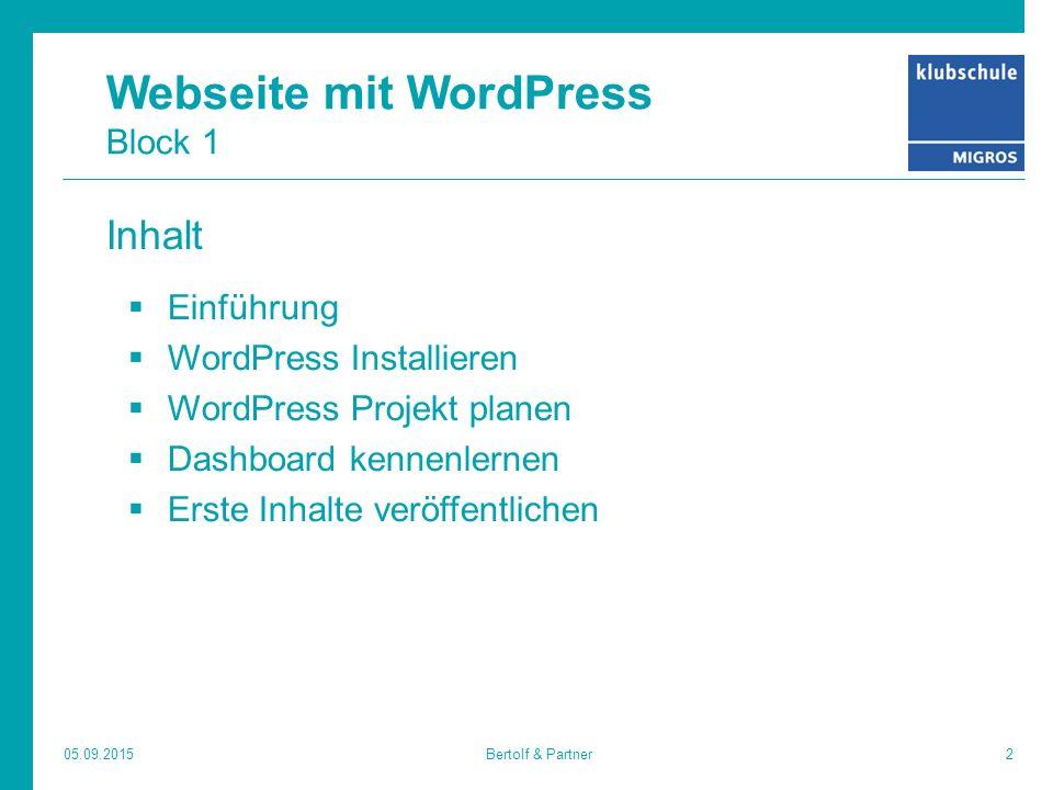 Webseite mit WordPress Block 1 Inhalt  Einführung  WordPress Installieren  WordPress Projekt planen  Dashboard kennenlernen  Erste Inhalte veröffentlichen 05.09.20152Bertolf & Partner