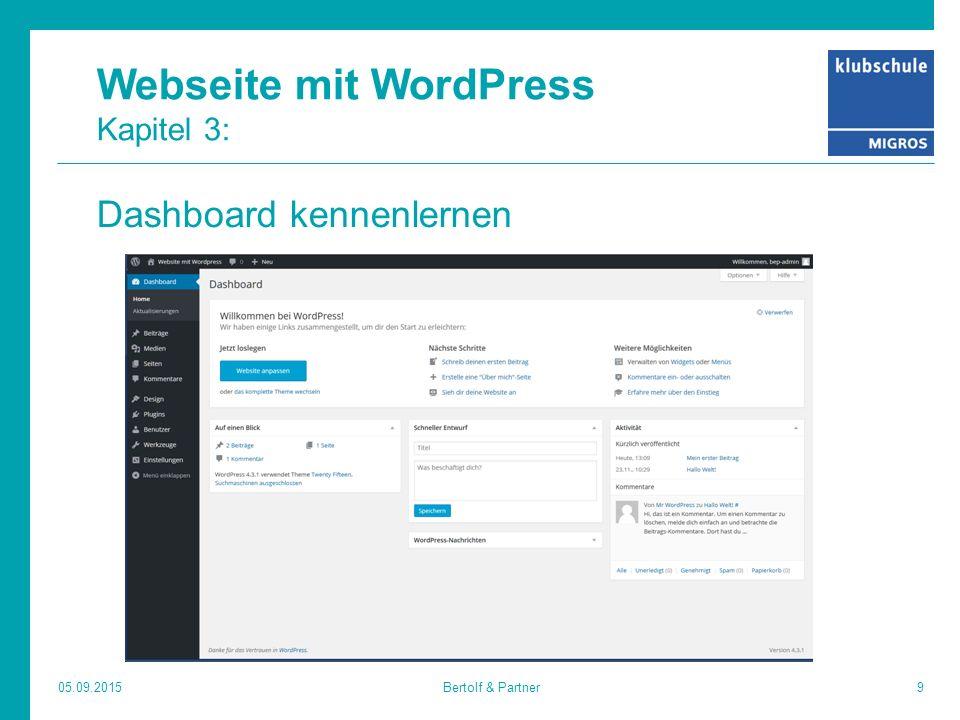 Webseite mit WordPress Kapitel 3: Dashboard kennenlernen 05.09.20159Bertolf & Partner