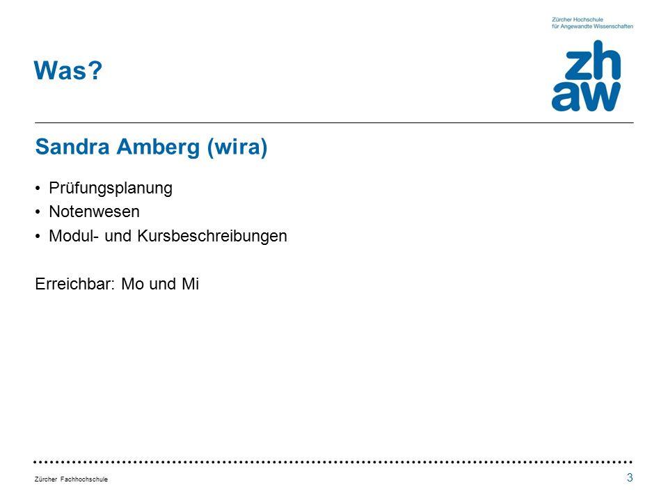 Zürcher Fachhochschule Sandra Amberg (wira) Prüfungsplanung Notenwesen Modul- und Kursbeschreibungen Erreichbar: Mo und Mi 3 Was