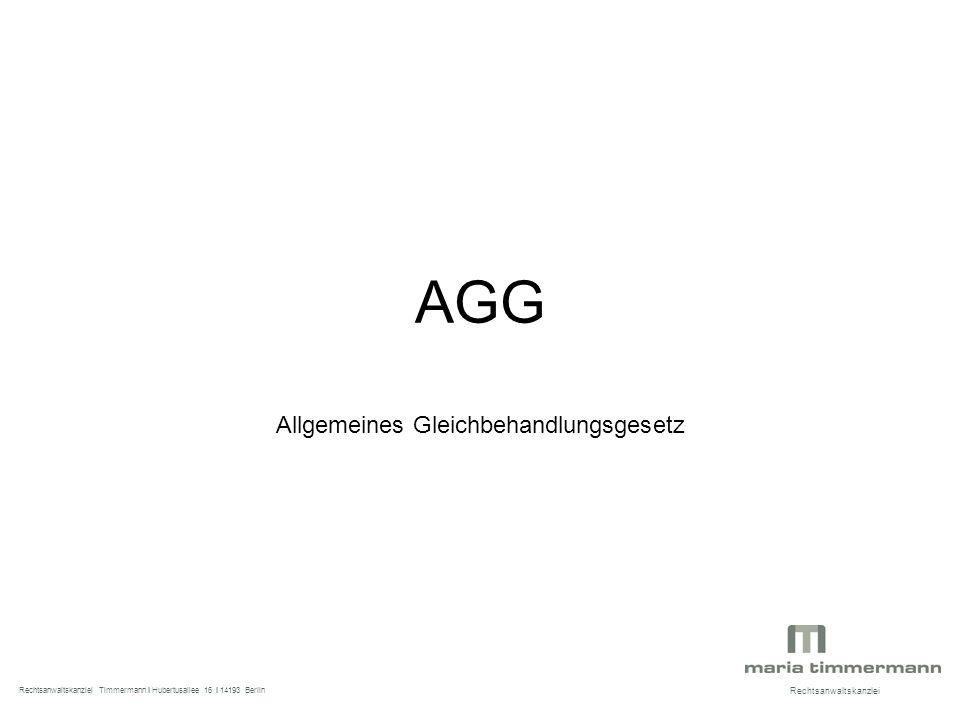 AGG Allgemeines Gleichbehandlungsgesetz Rechtsanwaltskanzlei Rechtsanwaltskanzlei Timmermann I Hubertusallee 16 I 14193 Berlin