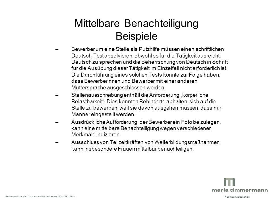 Mittelbare Benachteiligung Beispiele –Bewerber um eine Stelle als Putzhilfe müssen einen schriftlichen Deutsch-Test absolvieren, obwohl es für die Tätigkeit ausreicht, Deutsch zu sprechen und die Beherrschung von Deutsch in Schrift für die Ausübung dieser Tätigkeit im Einzelfall nicht erforderlich ist.