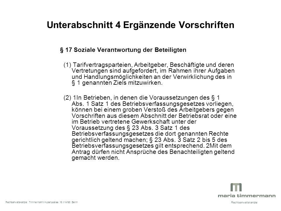 Unterabschnitt 4 Ergänzende Vorschriften § 17 Soziale Verantwortung der Beteiligten (1) Tarifvertragsparteien, Arbeitgeber, Beschäftigte und deren Vertretungen sind aufgefordert, im Rahmen ihrer Aufgaben und Handlungsmöglichkeiten an der Verwirklichung des in § 1 genannten Ziels mitzuwirken.