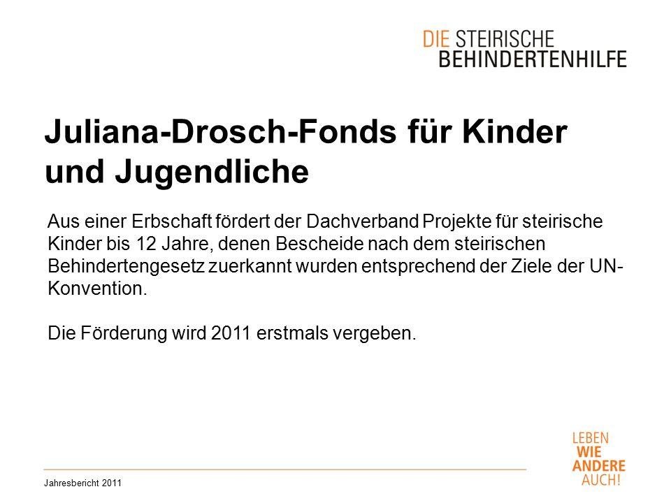Juliana-Drosch-Fonds für Kinder und Jugendliche Jahresbericht 2011 Aus einer Erbschaft fördert der Dachverband Projekte für steirische Kinder bis 12 Jahre, denen Bescheide nach dem steirischen Behindertengesetz zuerkannt wurden entsprechend der Ziele der UN- Konvention.