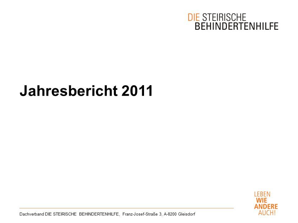 Jahresbericht 2011 Dachverband DIE STEIRISCHE BEHINDERTENHILFE, Franz-Josef-Straße 3, A-8200 Gleisdorf
