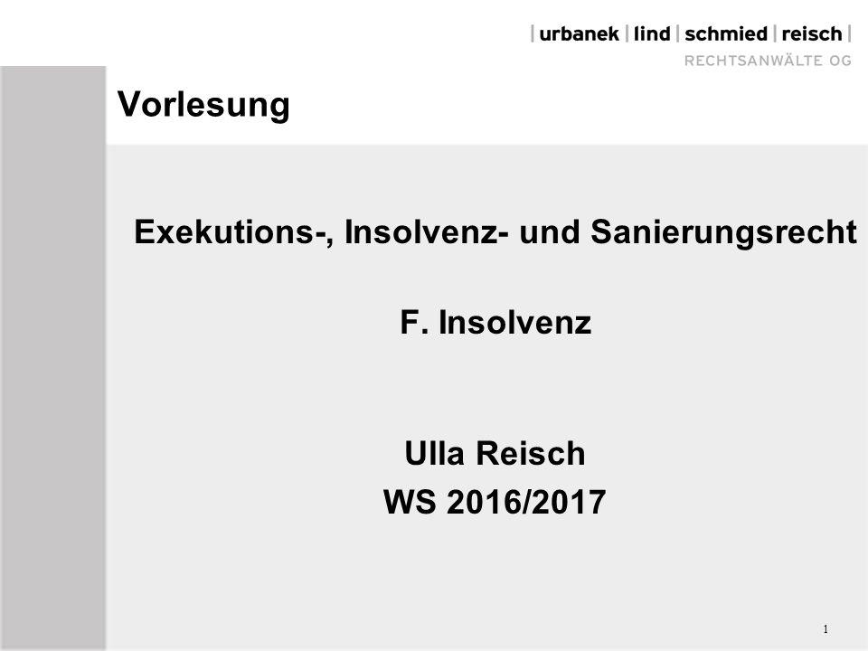 Vorlesung Exekutions-, Insolvenz- und Sanierungsrecht F. Insolvenz Ulla Reisch WS 2016/2017 1