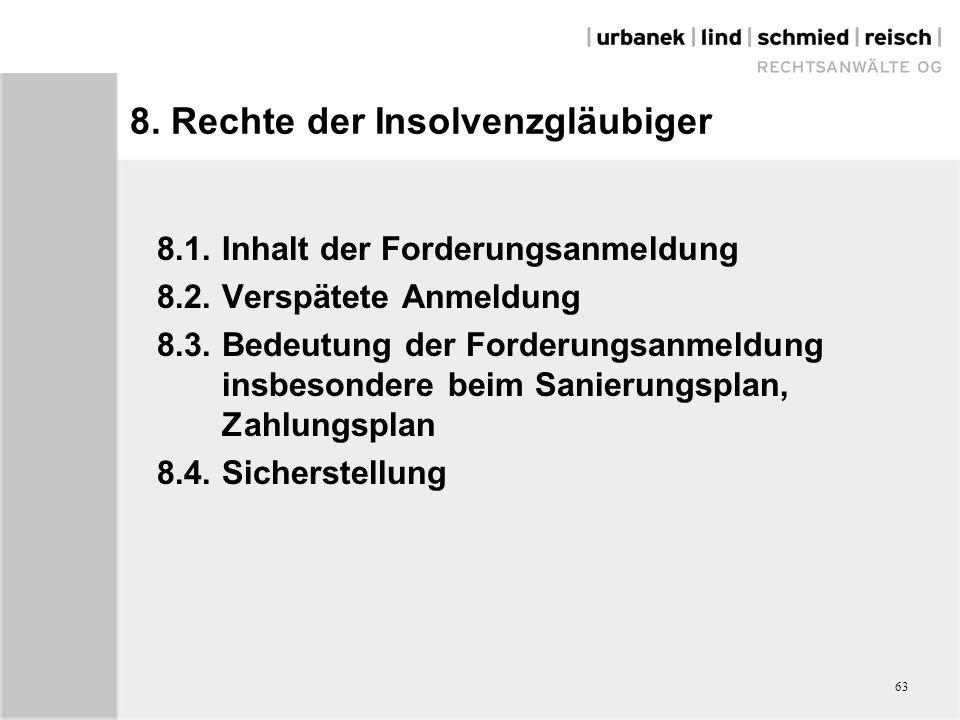 8.1.Inhalt der Forderungsanmeldung 8.2.Verspätete Anmeldung 8.3.Bedeutung der Forderungsanmeldung insbesondere beim Sanierungsplan, Zahlungsplan 8.4.Sicherstellung 63 8.