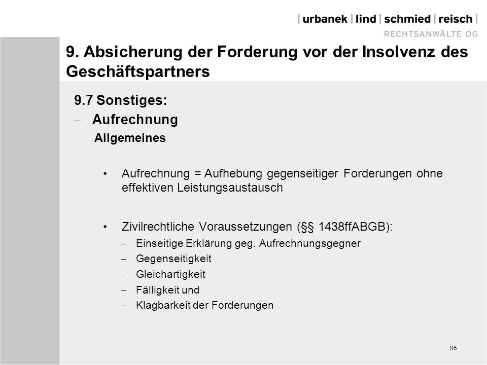 9.7 Sonstiges:  Aufrechnung Allgemeines Aufrechnung = Aufhebung gegenseitiger Forderungen ohne effektiven Leistungsaustausch Zivilrechtliche Voraussetzungen (§§ 1438ffABGB):  Einseitige Erklärung geg.