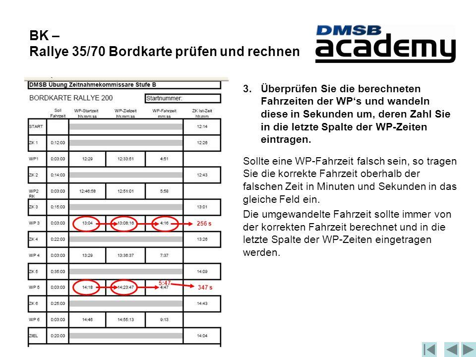 BK – Rallye 35/70 Bordkarte prüfen und rechnen 3.Überprüfen Sie die berechneten Fahrzeiten der WP's und wandeln diese in Sekunden um, deren Zahl Sie in die letzte Spalte der WP-Zeiten eintragen.