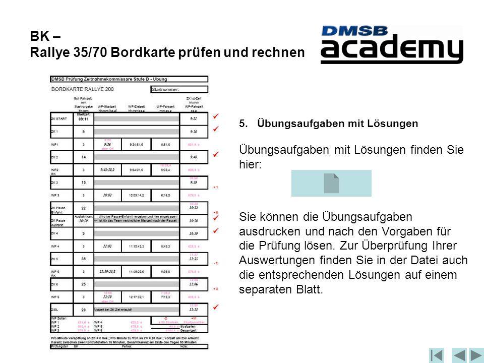 BK – Rallye 35/70 Bordkarte prüfen und rechnen 5.Übungsaufgaben mit Lösungen Übungsaufgaben mit Lösungen finden Sie hier: Sie können die Übungsaufgaben ausdrucken und nach den Vorgaben für die Prüfung lösen.