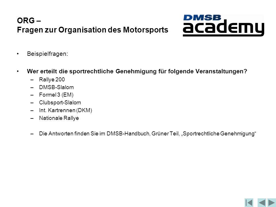 ORG – Fragen zur Organisation des Motorsports Beispielfragen: Wer erteilt die sportrechtliche Genehmigung für folgende Veranstaltungen.