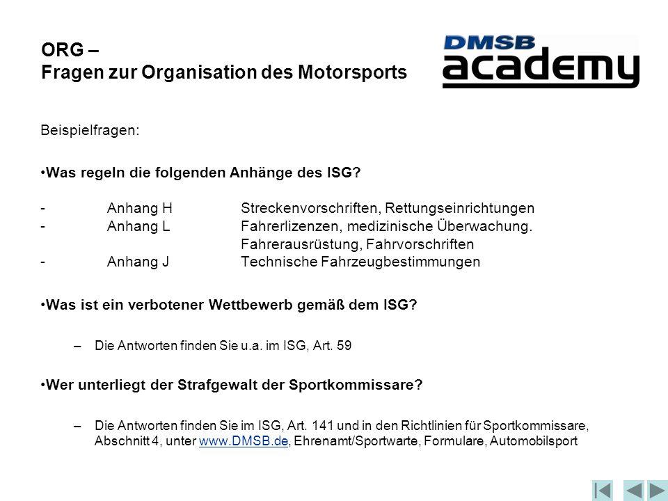 ORG – Fragen zur Organisation des Motorsports Beispielfragen: Was regeln die folgenden Anhänge des ISG.
