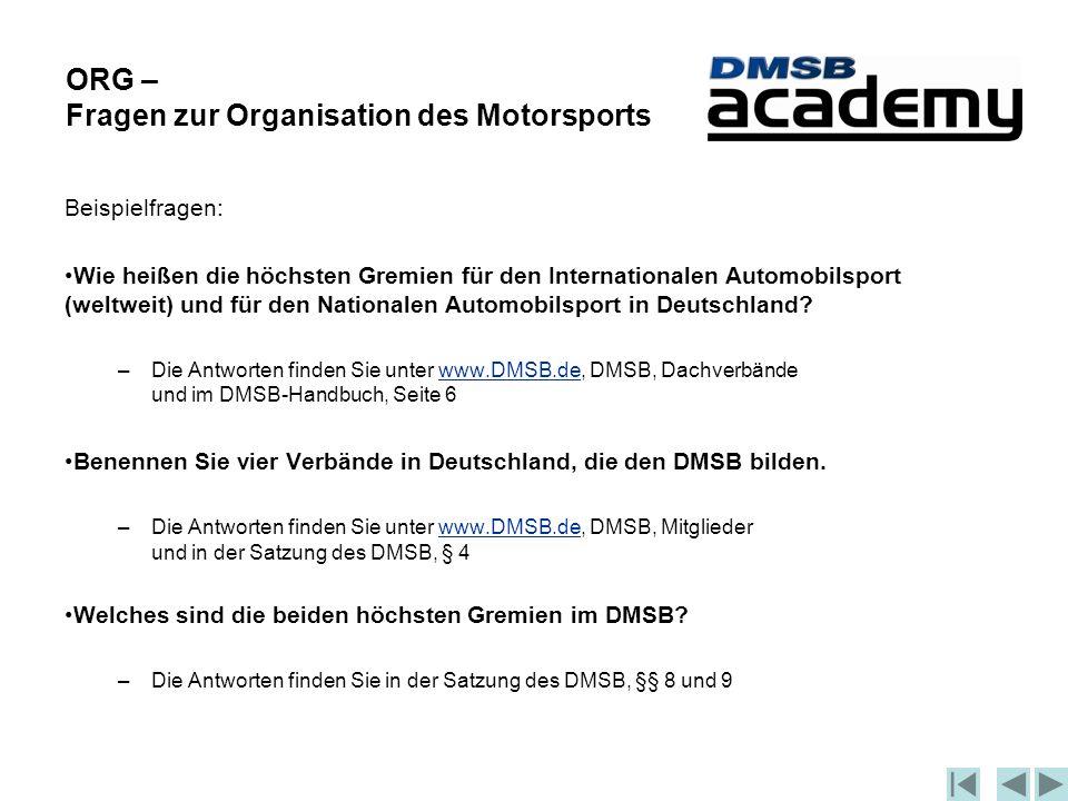 ORG – Fragen zur Organisation des Motorsports Beispielfragen: Wie heißen die höchsten Gremien für den Internationalen Automobilsport (weltweit) und für den Nationalen Automobilsport in Deutschland.