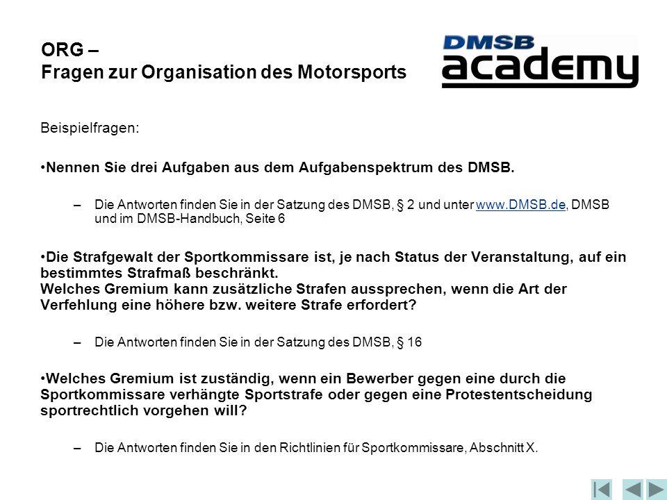 ORG – Fragen zur Organisation des Motorsports Beispielfragen: Nennen Sie drei Aufgaben aus dem Aufgabenspektrum des DMSB.