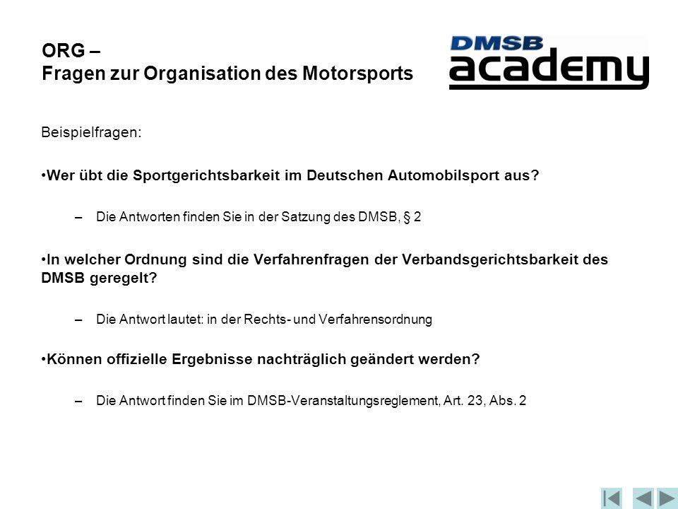 ORG – Fragen zur Organisation des Motorsports Beispielfragen: Wer übt die Sportgerichtsbarkeit im Deutschen Automobilsport aus.