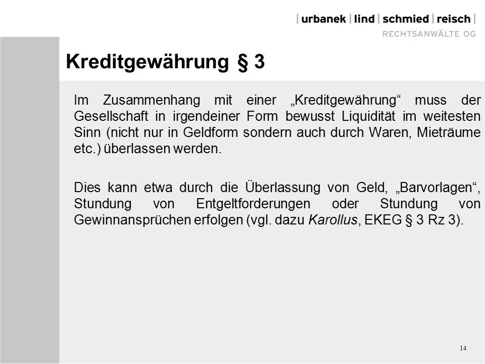 """Kreditgewährung § 3 Im Zusammenhang mit einer """"Kreditgewährung muss der Gesellschaft in irgendeiner Form bewusst Liquidität im weitesten Sinn (nicht nur in Geldform sondern auch durch Waren, Mieträume etc.) überlassen werden."""