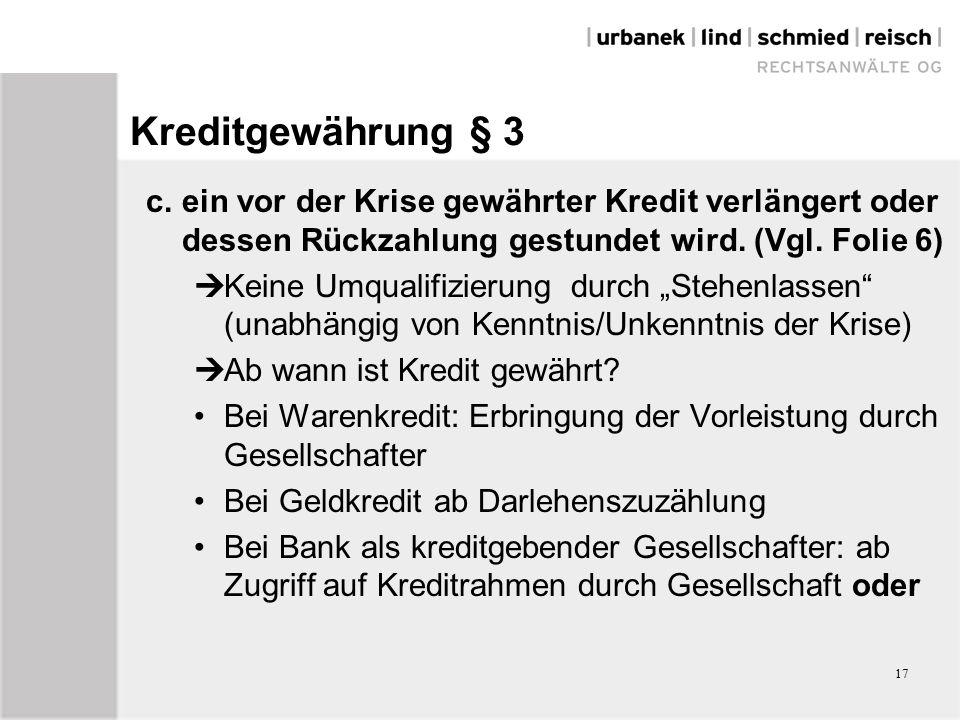 17 Kreditgewährung § 3 c.ein vor der Krise gewährter Kredit verlängert oder dessen Rückzahlung gestundet wird.