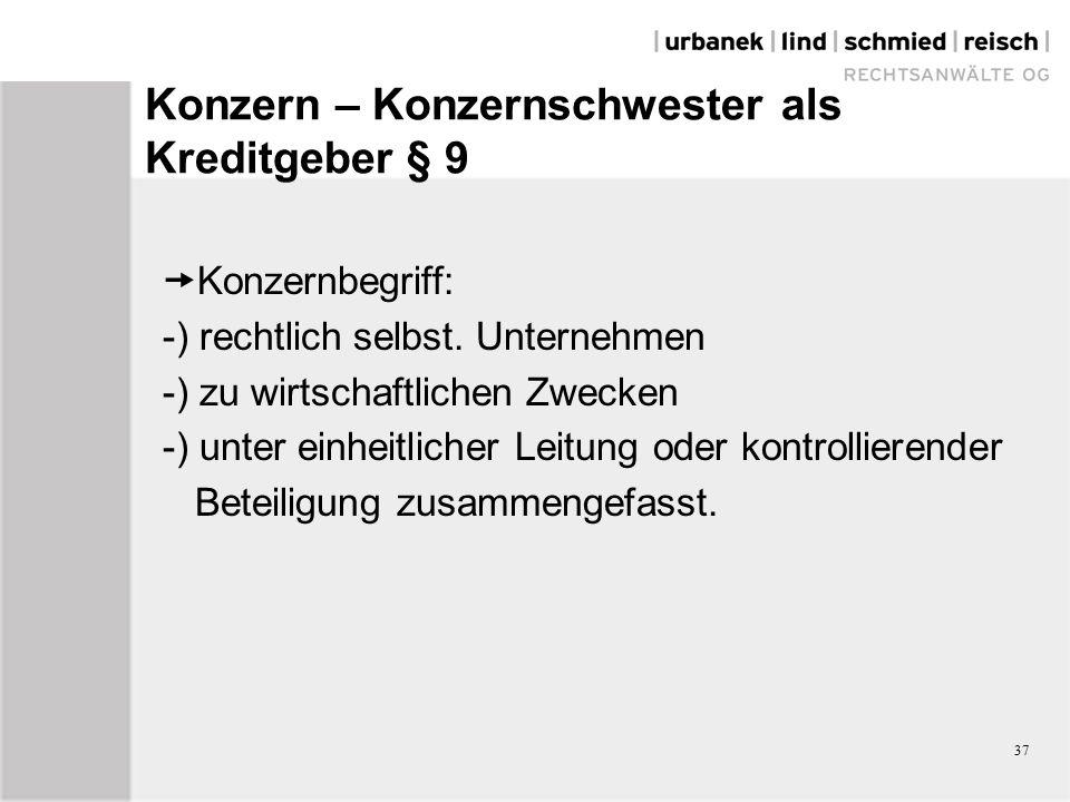 37 Konzern – Konzernschwester als Kreditgeber § 9  Konzernbegriff: -) rechtlich selbst.