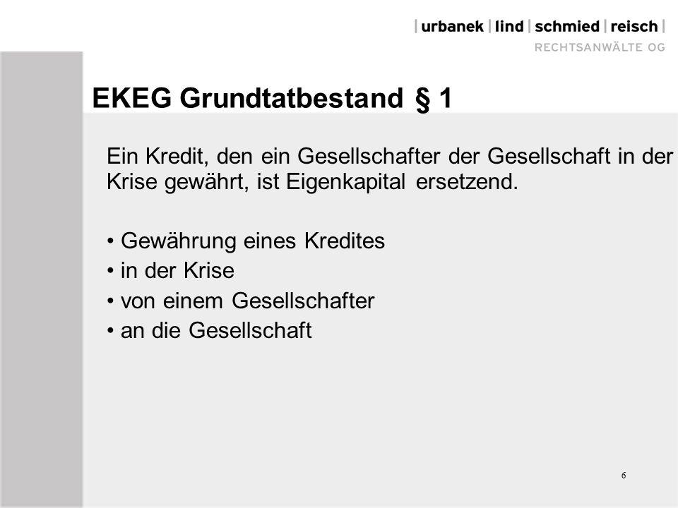 6 EKEG Grundtatbestand § 1 Ein Kredit, den ein Gesellschafter der Gesellschaft in der Krise gewährt, ist Eigenkapital ersetzend.