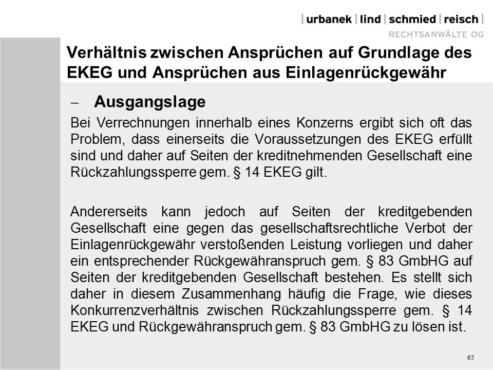 Verhältnis zwischen Ansprüchen auf Grundlage des EKEG und Ansprüchen aus Einlagenrückgewähr  Ausgangslage Bei Verrechnungen innerhalb eines Konzerns ergibt sich oft das Problem, dass einerseits die Voraussetzungen des EKEG erfüllt sind und daher auf Seiten der kreditnehmenden Gesellschaft eine Rückzahlungssperre gem.