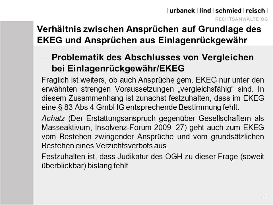 Verhältnis zwischen Ansprüchen auf Grundlage des EKEG und Ansprüchen aus Einlagenrückgewähr  Problematik des Abschlusses von Vergleichen bei Einlagenrückgewähr/EKEG Fraglich ist weiters, ob auch Ansprüche gem.