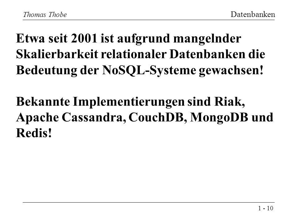 1 - 10 Thomas Thobe Datenbanken 10 Thomas Thobe Etwa seit 2001 ist aufgrund mangelnder Skalierbarkeit relationaler Datenbanken die Bedeutung der NoSQL-Systeme gewachsen.