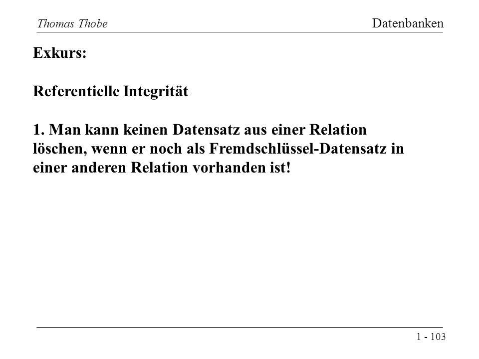 1 - 103 Thomas Thobe Datenbanken Exkurs: Referentielle Integrität 1.