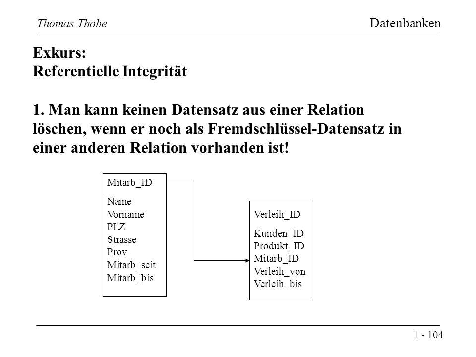 1 - 104 Thomas Thobe Datenbanken Exkurs: Referentielle Integrität 1.